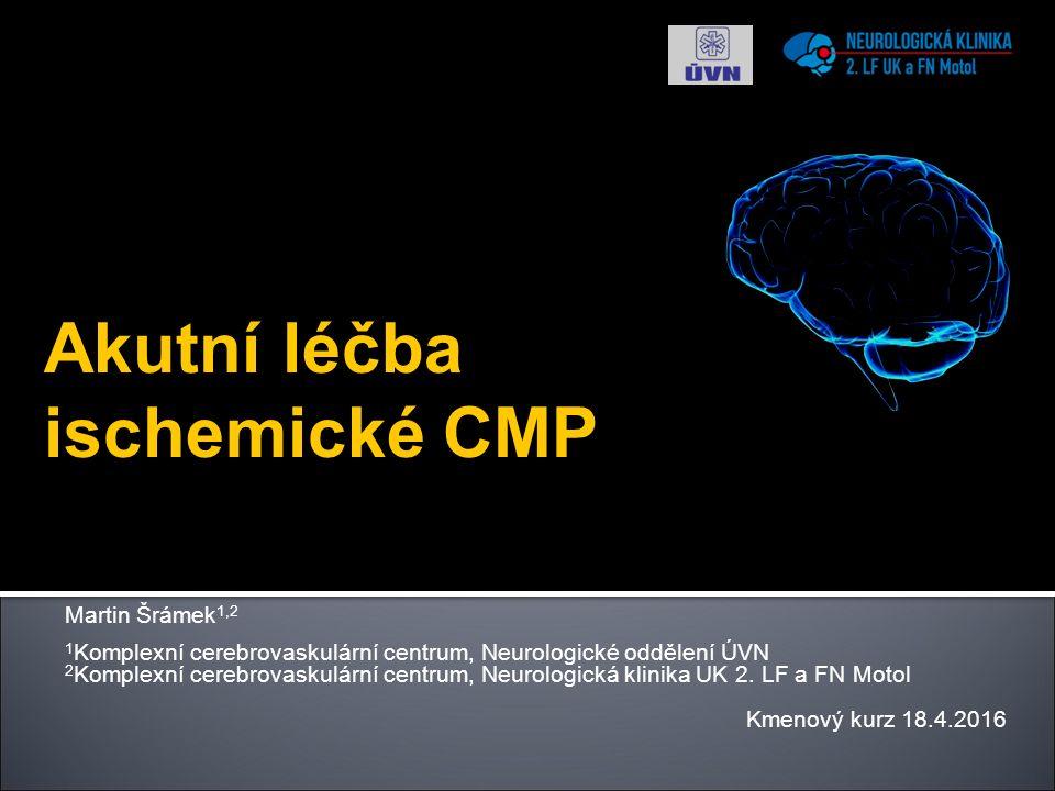 Akutní léčba ischemické CMP Martin Šrámek 1,2 1 Komplexní cerebrovaskulární centrum, Neurologické oddělení ÚVN 2 Komplexní cerebrovaskulární centrum, Neurologická klinika UK 2.