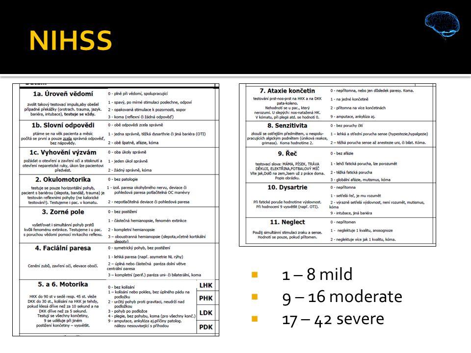 NIHSS  1 – 8 mild  9 – 16 moderate  17 – 42 severe