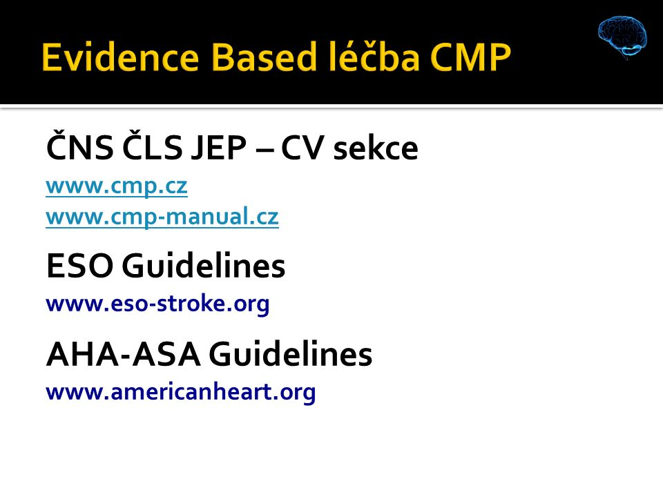ČNS ČLS JEP – CV sekce www.cmp.cz www.cmp-manual.cz ESO Guidelines www.eso-stroke.org AHA-ASA Guidelines www.americanheart.org