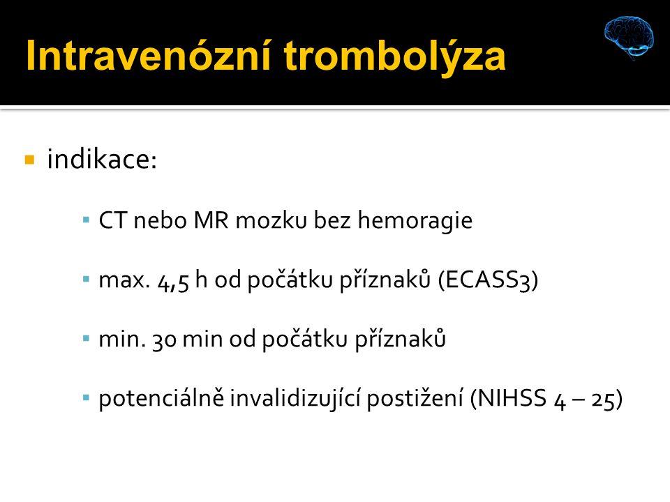  indikace: ▪ CT nebo MR mozku bez hemoragie ▪ max.