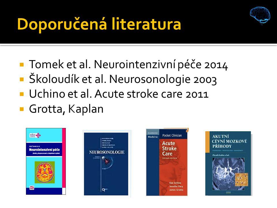 Doporučená literatura  Tomek et al. Neurointenzivní péče 2014  Školoudík et al.