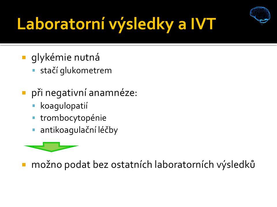 Laboratorní výsledky a IVT  glykémie nutná  stačí glukometrem  při negativní anamnéze:  koagulopatií  trombocytopénie  antikoagulační léčby  možno podat bez ostatních laboratorních výsledků