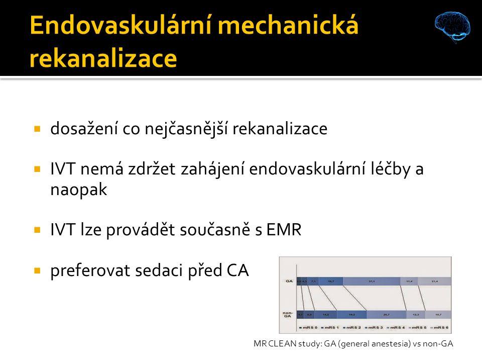 Endovaskulární mechanická rekanalizace  dosažení co nejčasnější rekanalizace  IVT nemá zdržet zahájení endovaskulární léčby a naopak  IVT lze provádět současně s EMR  preferovat sedaci před CA MR CLEAN study: GA (general anestesia) vs non-GA