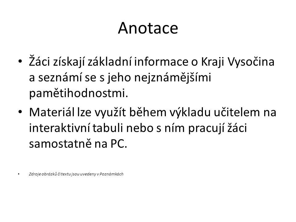 Anotace Žáci získají základní informace o Kraji Vysočina a seznámí se s jeho nejznámějšími pamětihodnostmi.