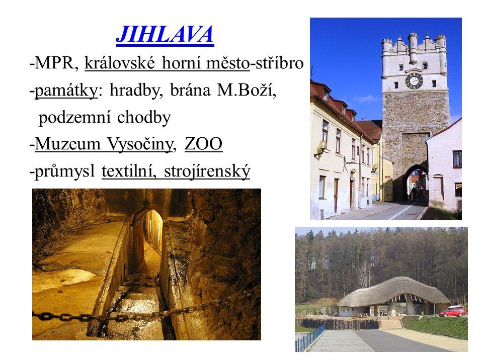 JIHLAVA -MPR, královské horní město-stříbro -památky: hradby, brána M.Boží, podzemní chodby -Muzeum Vysočiny, ZOO -průmysl textilní, strojírenský