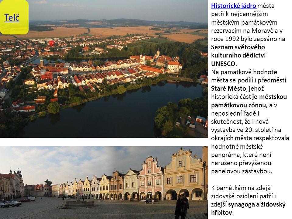 Telč Historické jádro Historické jádro města patří k nejcennějším městským památkovým rezervacím na Moravě a v roce 1992 bylo zapsáno na Seznam světového kulturního dědictví UNESCO.