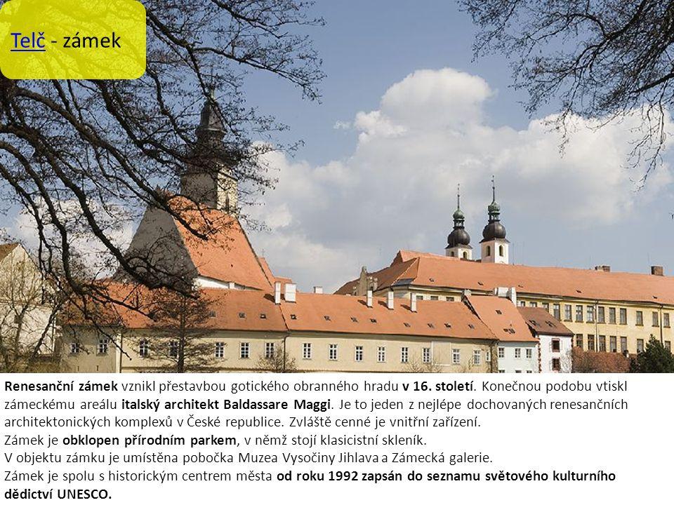 Telč - zámek Renesanční zámek vznikl přestavbou gotického obranného hradu v 16.