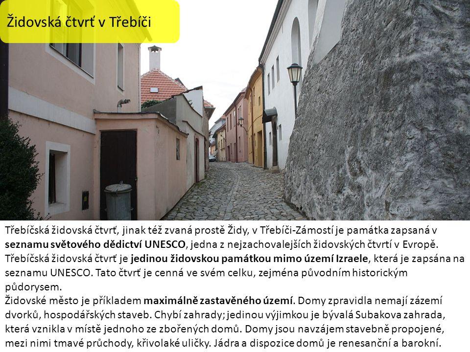 Židovská čtvrť v Třebíči Třebíčská židovská čtvrť, jinak též zvaná prostě Židy, v Třebíči-Zámostí je památka zapsaná v seznamu světového dědictví UNESCO, jedna z nejzachovalejších židovských čtvrtí v Evropě.