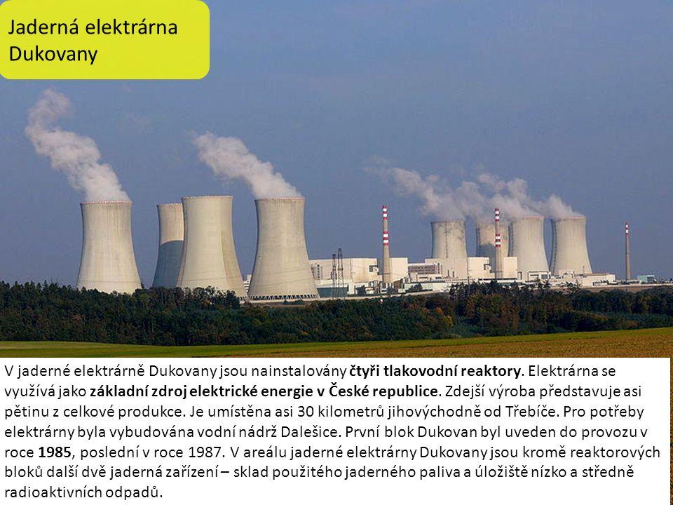 Jaderná elektrárna Dukovany V jaderné elektrárně Dukovany jsou nainstalovány čtyři tlakovodní reaktory.