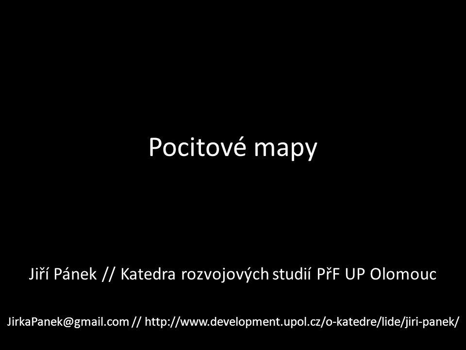 Pocitové mapy Jiří Pánek // Katedra rozvojových studií PřF UP Olomouc JirkaPanek@gmail.com // http://www.development.upol.cz/o-katedre/lide/jiri-panek/