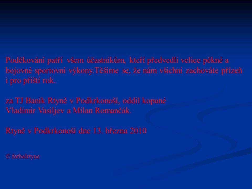 Poděkování za podporu této akce patří partnerům, kteří pomohli při zajištění cen pro týmy a hráče, a bez který by se turnaj nemohl konat: Hlavní partneři akce: MěÚ Rtyně v Podkrkonoší Královéhradecký kraj, zastoupený Bc.