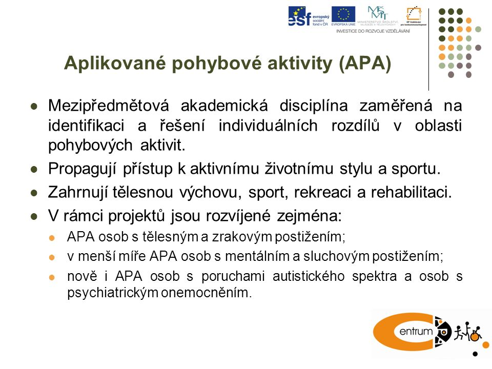 Aplikované pohybové aktivity (APA) Mezipředmětová akademická disciplína zaměřená na identifikaci a řešení individuálních rozdílů v oblasti pohybových aktivit.
