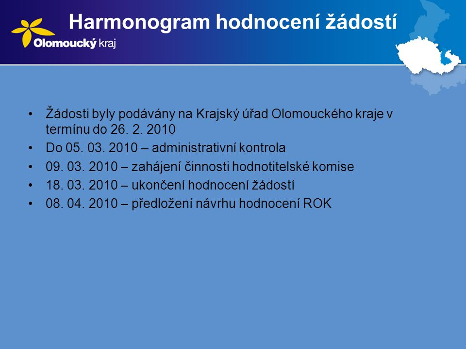 Harmonogram hodnocení žádostí Žádosti byly podávány na Krajský úřad Olomouckého kraje v termínu do 26.