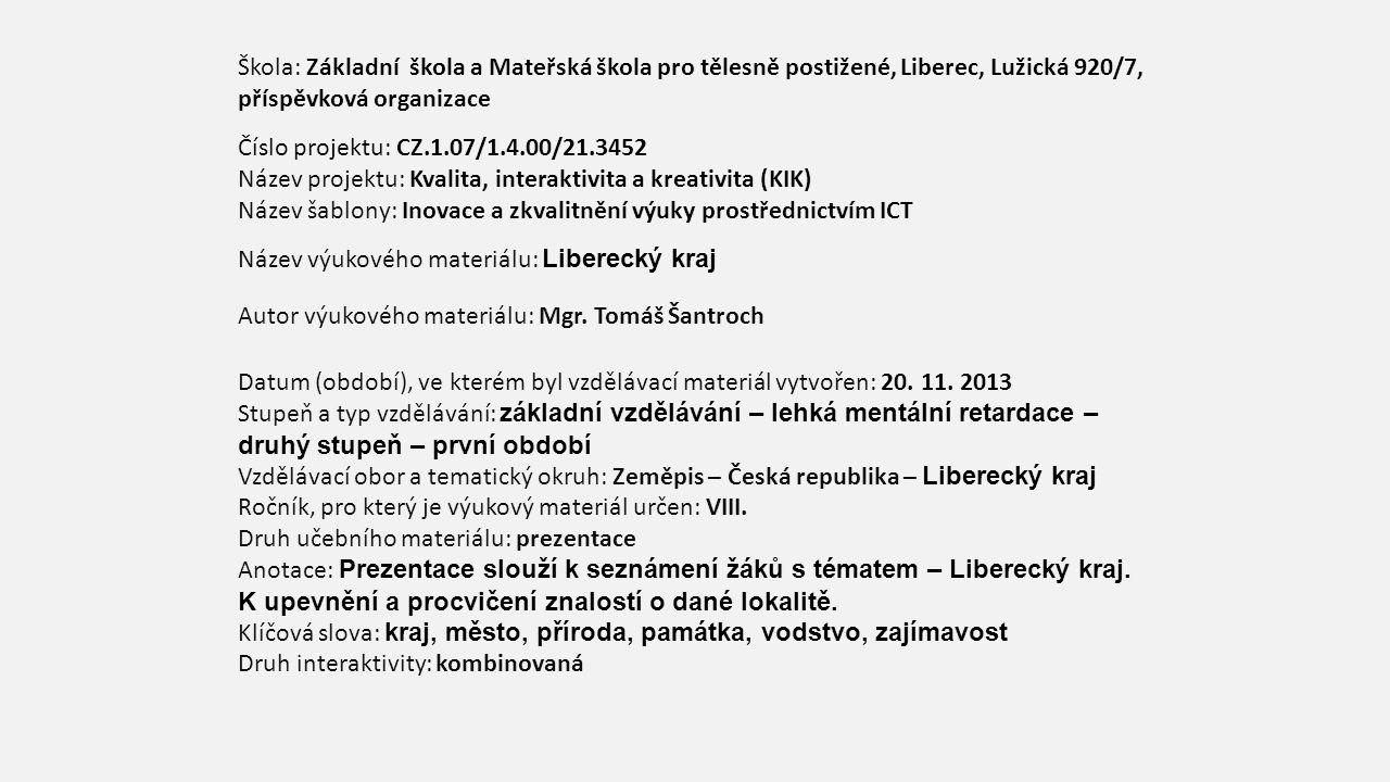 Škola: Základní škola a Mateřská škola pro tělesně postižené, Liberec, Lužická 920/7, příspěvková organizace Číslo projektu: CZ.1.07/1.4.00/21.3452 Ná
