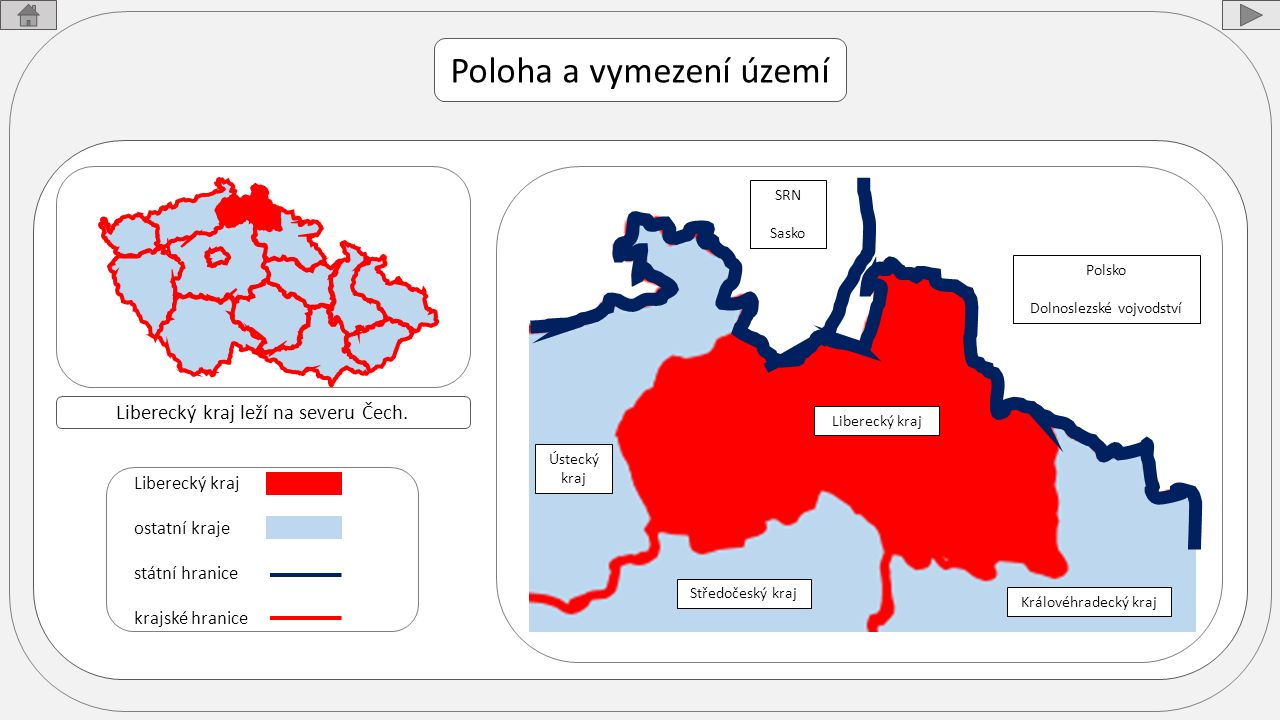 Poloha a vymezení území Liberecký kraj leží na severu Čech. Liberecký kraj ostatní kraje státní hranice krajské hranice Královéhradecký kraj Středočes