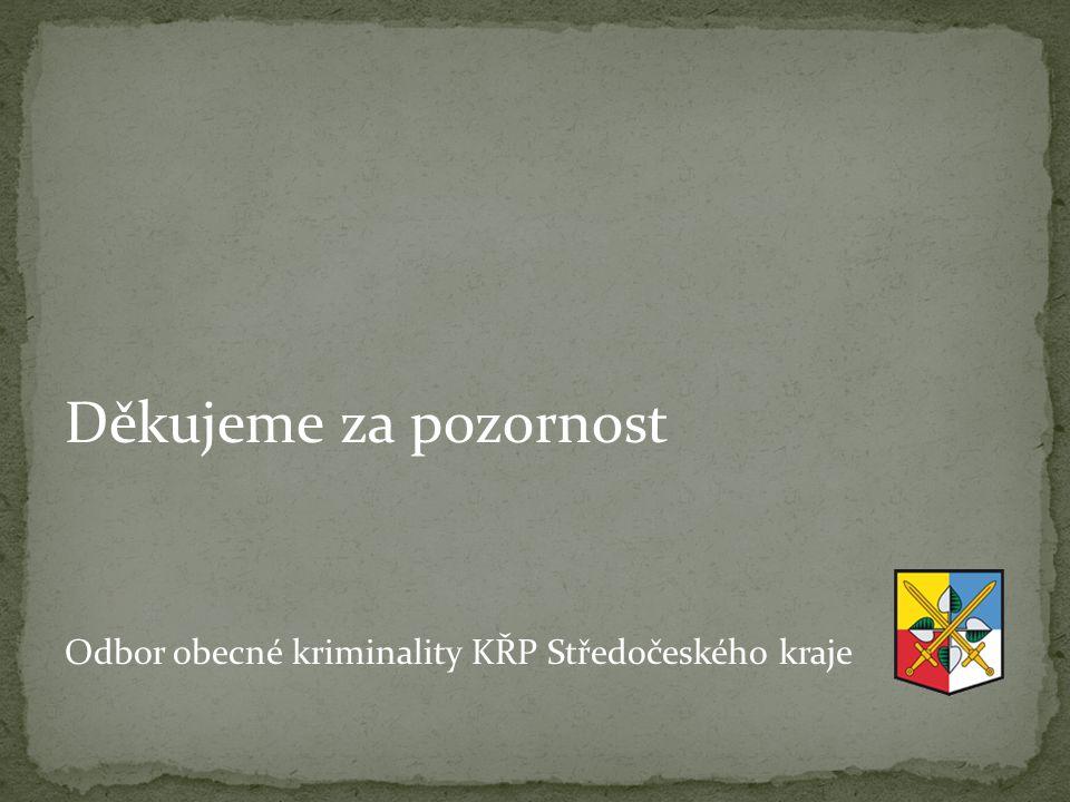 Děkujeme za pozornost Odbor obecné kriminality KŘP Středočeského kraje