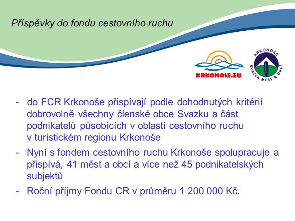 - do FCR Krkonoše přispívají podle dohodnutých kritérií dobrovolně všechny členské obce Svazku a část podnikatelů působících v oblasti cestovního ruchu v turistickém regionu Krkonoše -Nyní s fondem cestovního ruchu Krkonoše spolupracuje a přispívá, 41 měst a obcí a více než 45 podnikatelských subjektů -Roční příjmy Fondu CR v průměru 1 200 000 Kč.