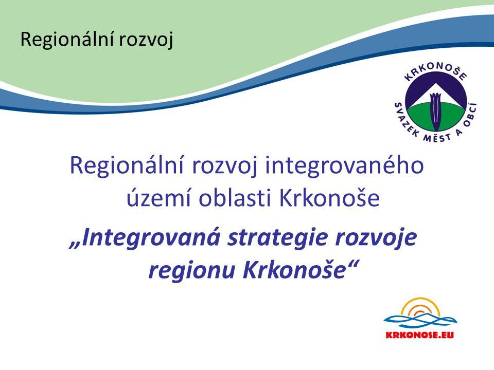 """Regionální rozvoj Regionální rozvoj integrovaného území oblasti Krkonoše """"Integrovaná strategie rozvoje regionu Krkonoše"""