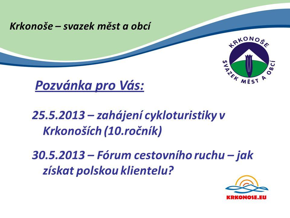 Pozvánka pro Vás: 25.5.2013 – zahájení cykloturistiky v Krkonoších (10.ročník) 30.5.2013 – Fórum cestovního ruchu – jak získat polskou klientelu?