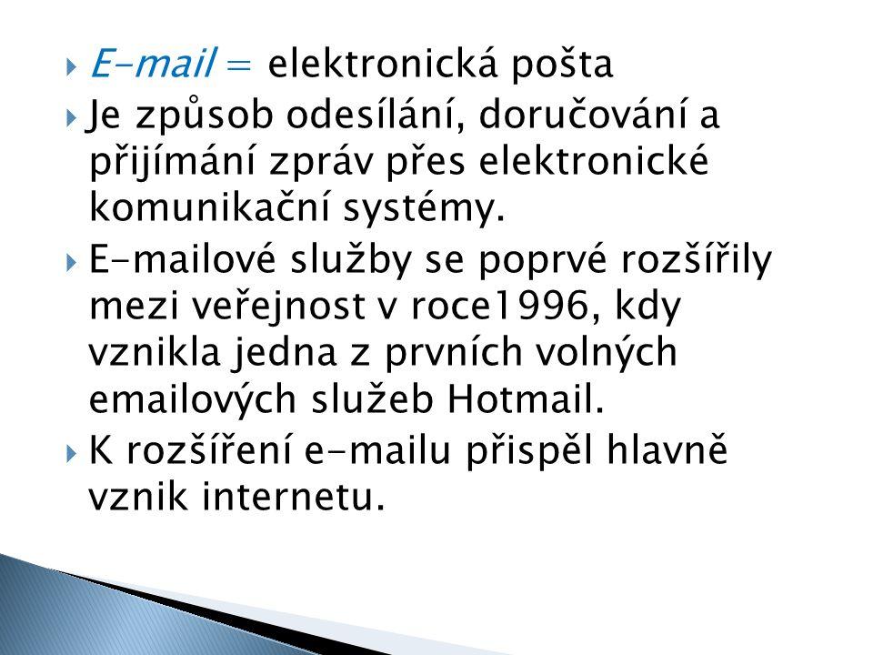  E-mail = elektronická pošta  Je způsob odesílání, doručování a přijímání zpráv přes elektronické komunikační systémy.