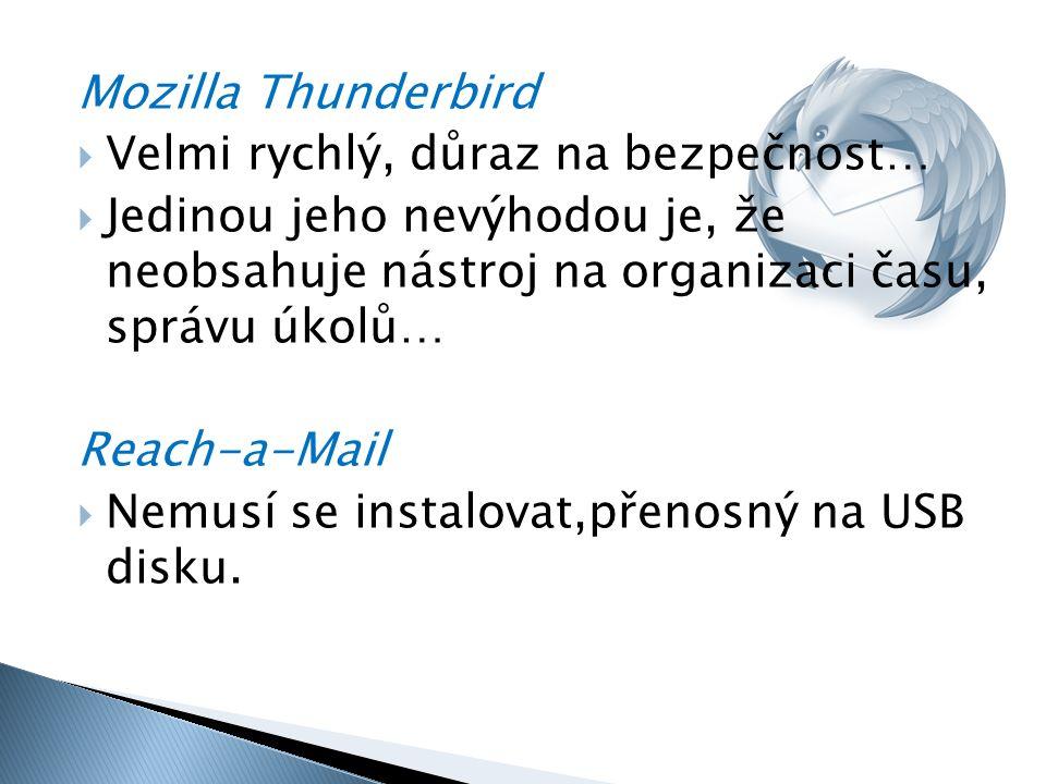 Mozilla Thunderbird  Velmi rychlý, důraz na bezpečnost…  Jedinou jeho nevýhodou je, že neobsahuje nástroj na organizaci času, správu úkolů… Reach-a-Mail  Nemusí se instalovat,přenosný na USB disku.