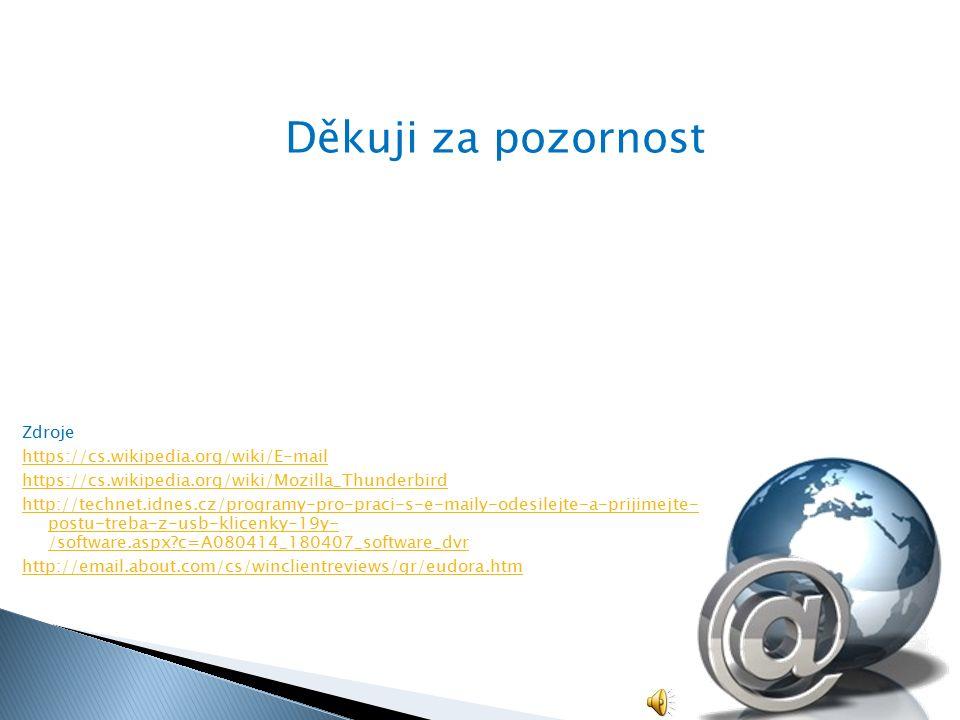 Zdroje https://cs.wikipedia.org/wiki/E-mail https://cs.wikipedia.org/wiki/Mozilla_Thunderbird http://technet.idnes.cz/programy-pro-praci-s-e-maily-odesilejte-a-prijimejte- postu-treba-z-usb-klicenky-19y- /software.aspx?c=A080414_180407_software_dvr http://email.about.com/cs/winclientreviews/gr/eudora.htm Děkuji za pozornost