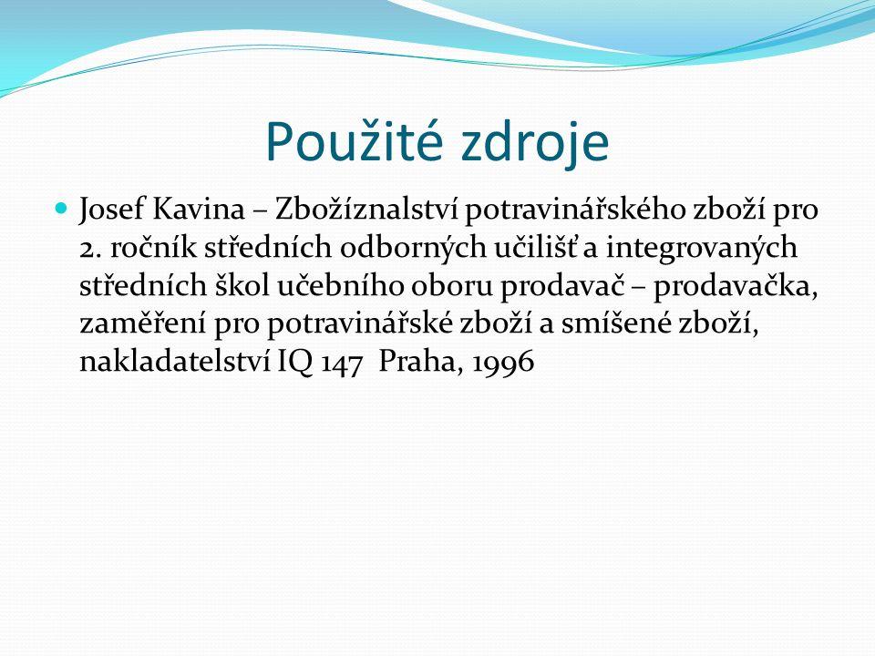 Použité zdroje Josef Kavina – Zbožíznalství potravinářského zboží pro 2. ročník středních odborných učilišť a integrovaných středních škol učebního ob