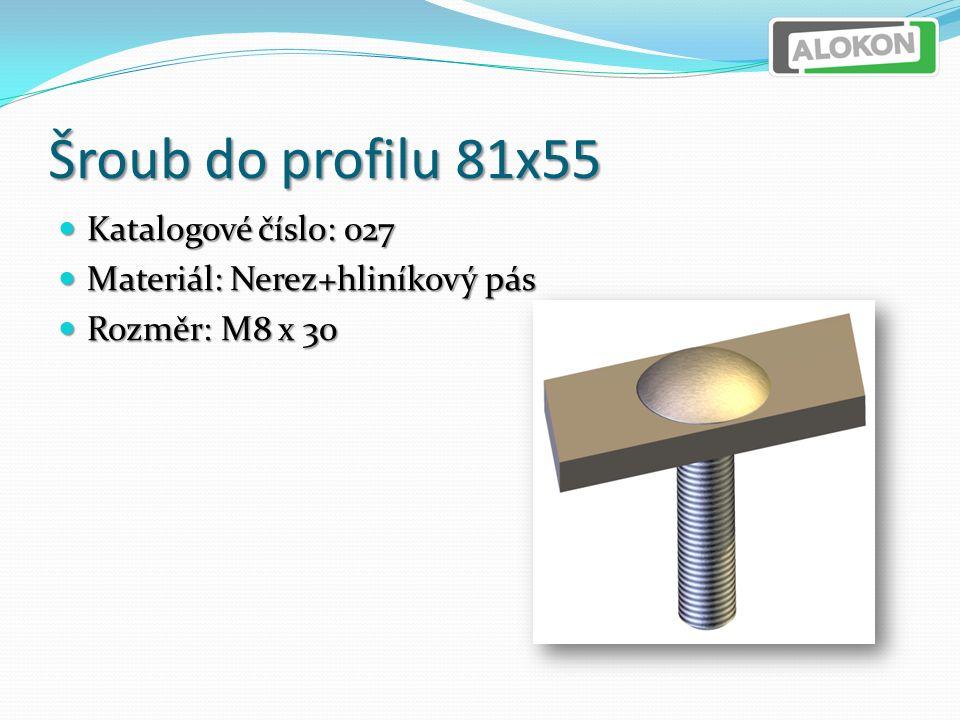 Šroub do profilu 81x55 Katalogové číslo: 027 Katalogové číslo: 027 Materiál: Nerez+hliníkový pás Materiál: Nerez+hliníkový pás Rozměr: M8 x 30 Rozměr: M8 x 30