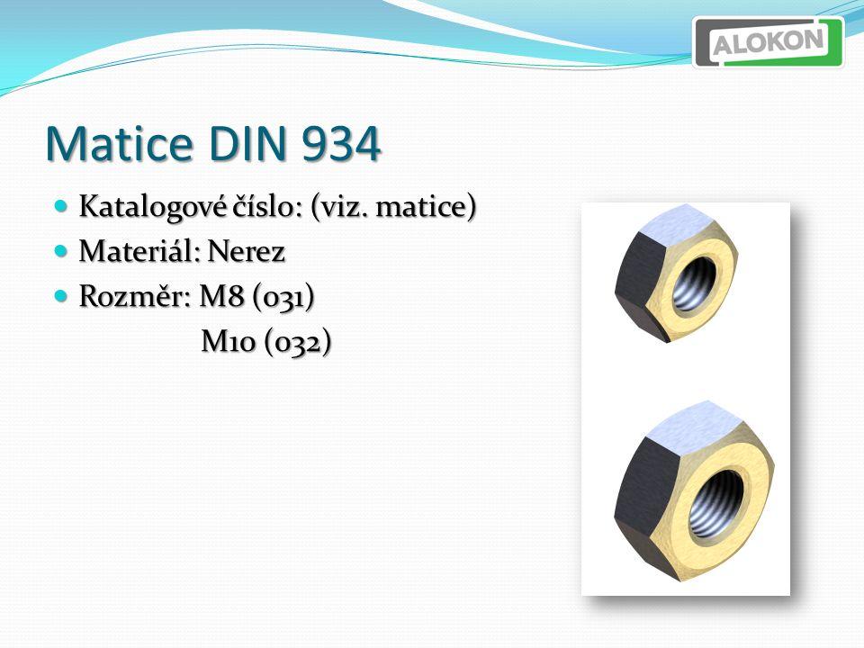 Matice DIN 934 Katalogové číslo: (viz. matice) Katalogové číslo: (viz.