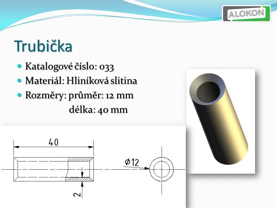 Trubička Katalogové číslo: 033 Katalogové číslo: 033 Materiál: Hliníková slitina Materiál: Hliníková slitina Rozměry: průměr: 12 mm Rozměry: průměr: 12 mm délka: 40 mm délka: 40 mm