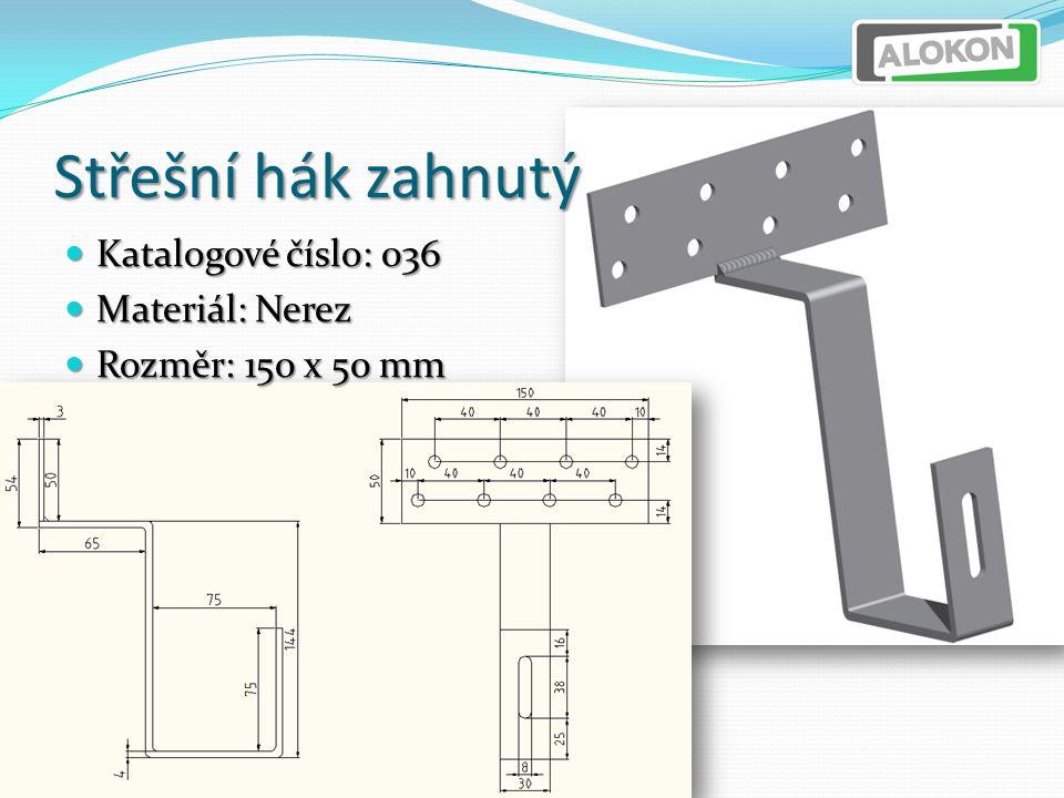 Střešní hák zahnutý Katalogové číslo: 036 Katalogové číslo: 036 Materiál: Nerez Materiál: Nerez Rozměr: 150 x 50 mm Rozměr: 150 x 50 mm