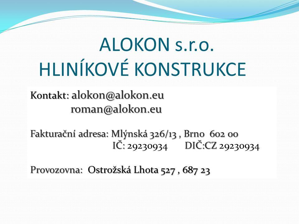 Kontakt: alokon@alokon.eu roman@alokon.eu roman@alokon.eu Fakturační adresa: Mlýnská 326/13, Brno 602 00 IČ: DIČ:CZ IČ: 29230934 DIČ:CZ 29230934 Provozovna: Ostrožská Lhota 527, 687 23 ALOKON s.r.o.