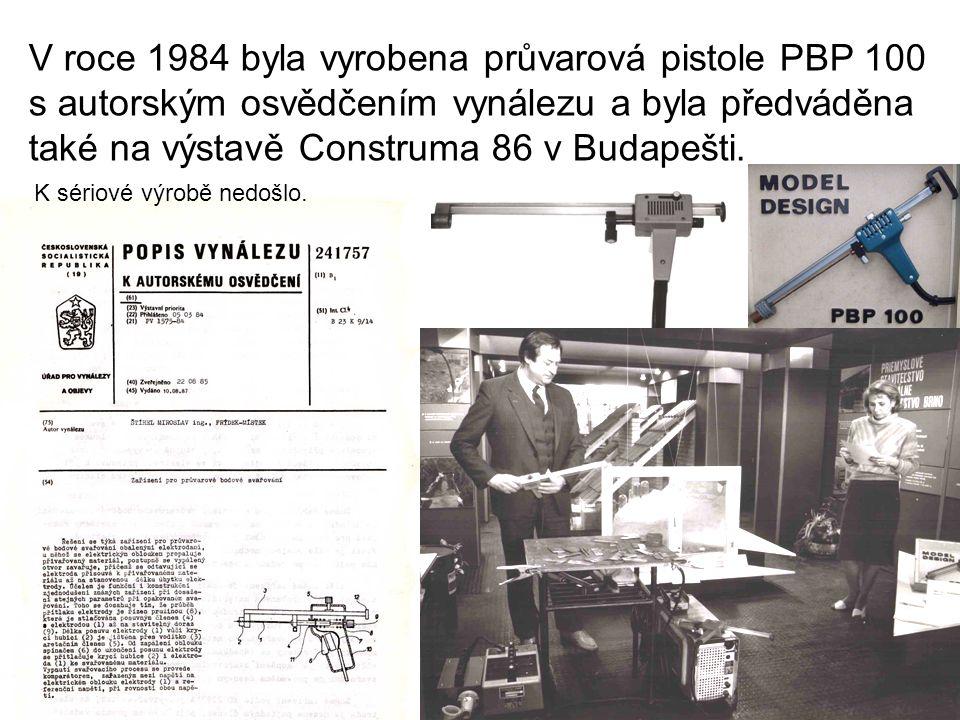 V roce 1984 byla vyrobena průvarová pistole PBP 100 s autorským osvědčením vynálezu a byla předváděna také na výstavě Construma 86 v Budapešti. K séri