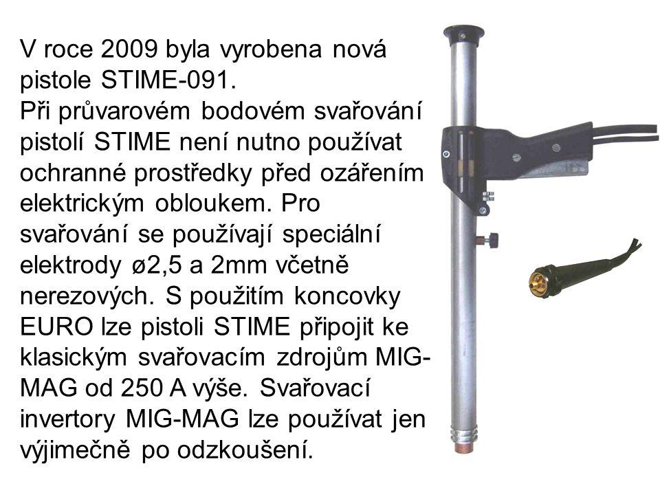 V roce 2009 byla vyrobena nová pistole STIME-091. Při průvarovém bodovém svařování pistolí STIME není nutno používat ochranné prostředky před ozářením