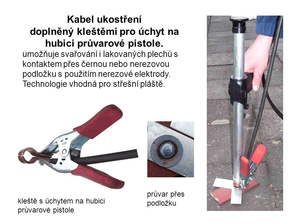 Kabel ukostření doplněný kleštěmi pro úchyt na hubici průvarové pistole.