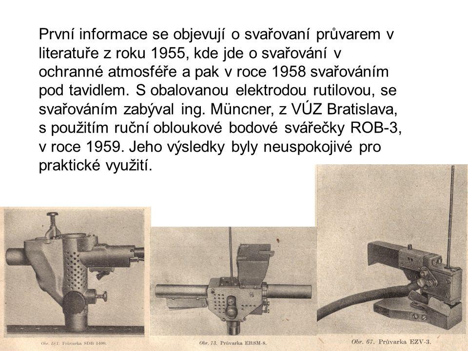 První informace se objevují o svařovaní průvarem v literatuře z roku 1955, kde jde o svařování v ochranné atmosféře a pak v roce 1958 svařováním pod t