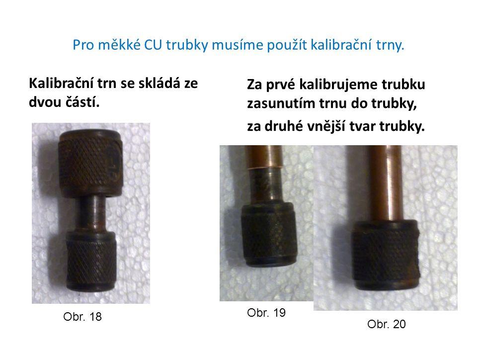Pro měkké CU trubky musíme použít kalibrační trny.