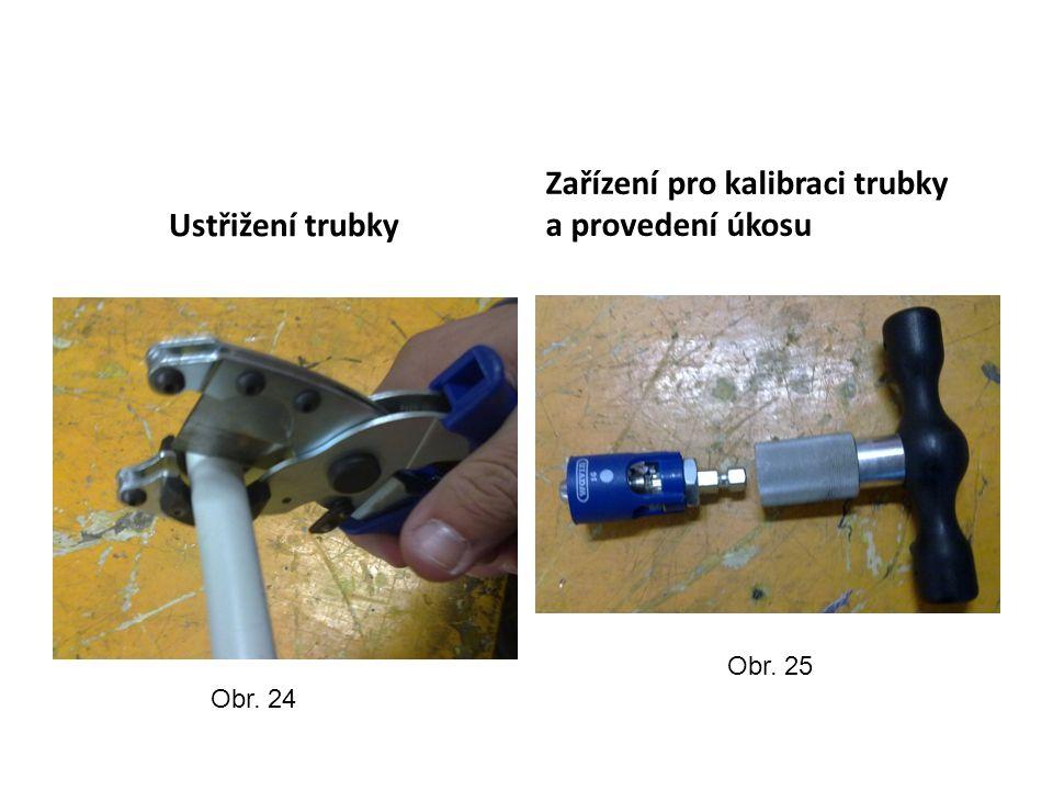 Ustřižení trubky Zařízení pro kalibraci trubky a provedení úkosu Obr. 24 Obr. 25