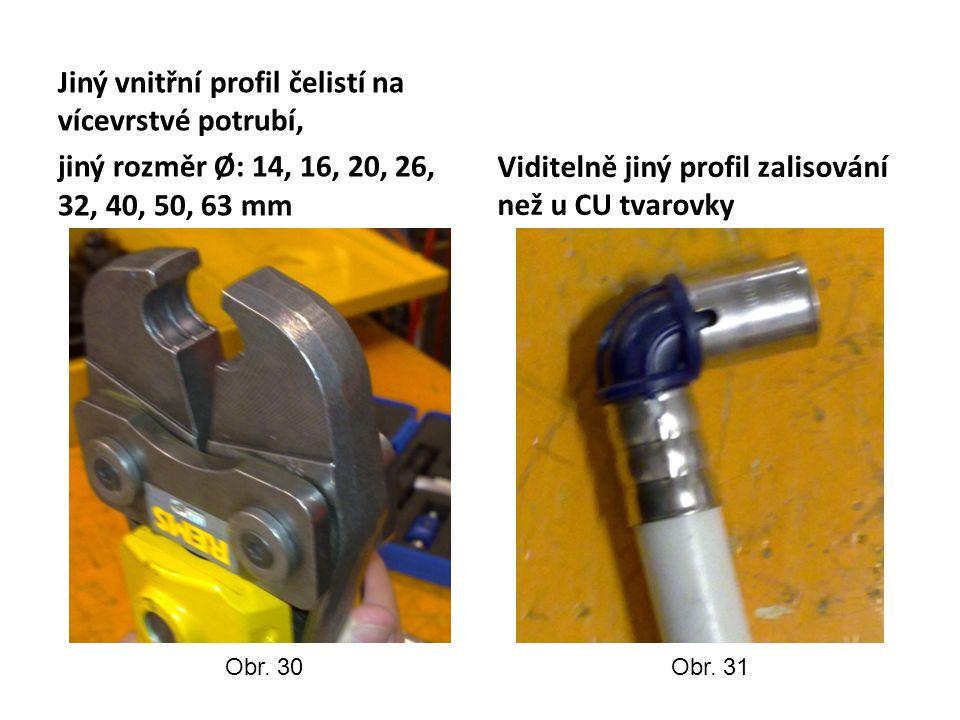 Jiný vnitřní profil čelistí na vícevrstvé potrubí, jiný rozměr Ø: 14, 16, 20, 26, 32, 40, 50, 63 mm Viditelně jiný profil zalisování než u CU tvarovky Obr.