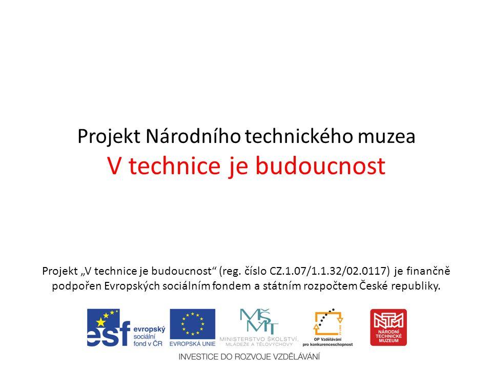 """Projekt Národního technického muzea V technice je budoucnost Projekt """"V technice je budoucnost (reg."""