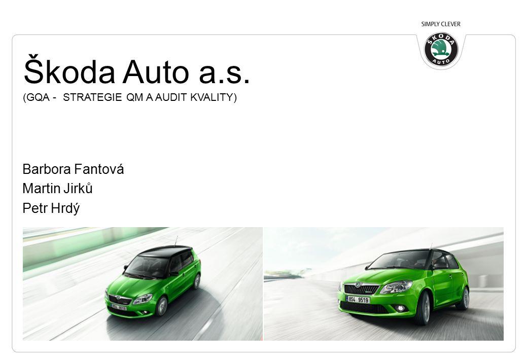 Škoda Auto a.s. (GQA - STRATEGIE QM A AUDIT KVALITY) Barbora Fantová Martin Jirků Petr Hrdý