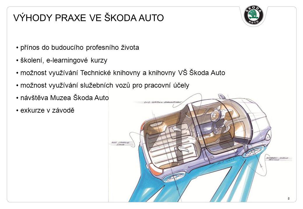 VÝHODY PRAXE VE ŠKODA AUTO 8 přínos do budoucího profesního života školení, e-learningové kurzy možnost využívání Technické knihovny a knihovny VŠ Škoda Auto možnost využívání služebních vozů pro pracovní účely návštěva Muzea Škoda Auto exkurze v závodě