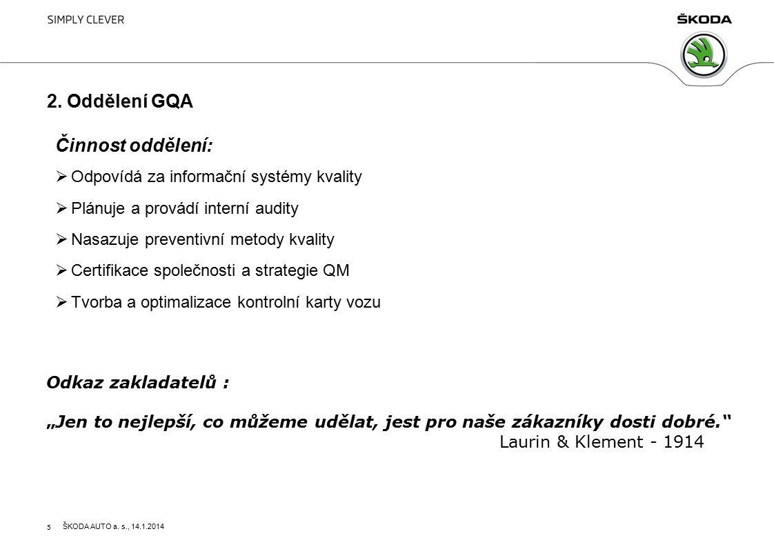 5 2. Oddělení GQA Činnost oddělení:  Odpovídá za informační systémy kvality  Plánuje a provádí interní audity  Nasazuje preventivní metody kvality