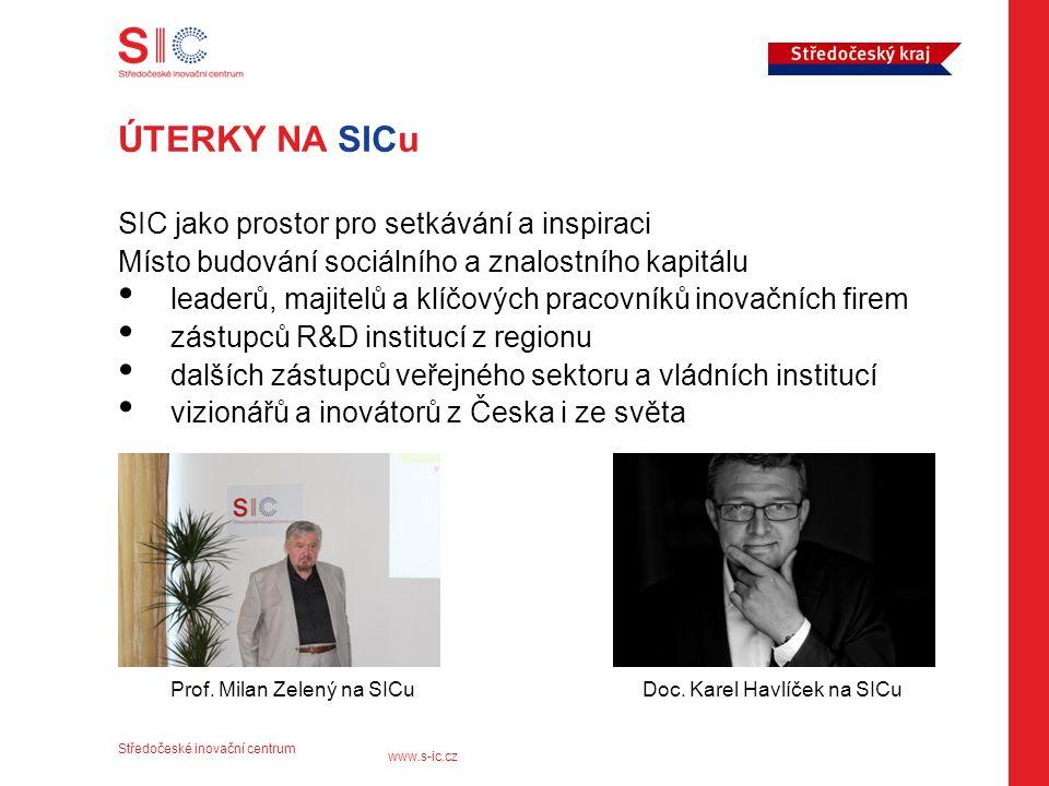 Středočeské inovační centrum www.s-ic.cz ÚTERKY NA SICu SIC jako prostor pro setkávání a inspiraci Místo budování sociálního a znalostního kapitálu leaderů, majitelů a klíčových pracovníků inovačních firem zástupců R&D institucí z regionu dalších zástupců veřejného sektoru a vládních institucí vizionářů a inovátorů z Česka i ze světa Prof.