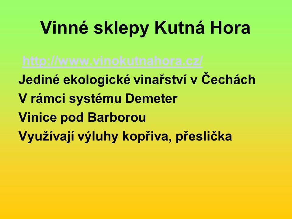 Vinné sklepy Kutná Hora http://www.vinokutnahora.cz/ Jediné ekologické vinařství v Čechách V rámci systému Demeter Vinice pod Barborou Využívají výluhy kopřiva, přeslička