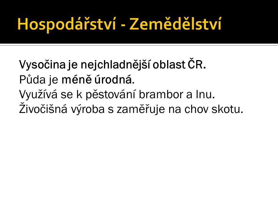 Vysočina je nejchladnější oblast ČR. Půda je méně úrodná.