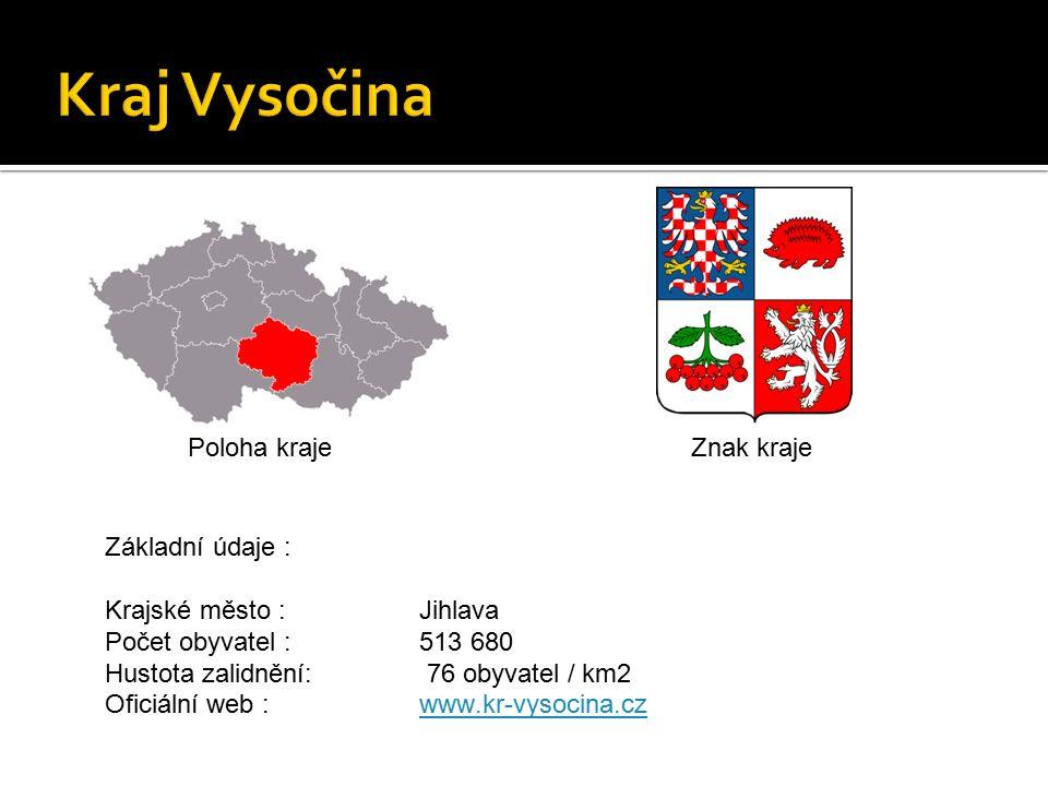 Poloha krajeZnak kraje Základní údaje : Krajské město :Jihlava Počet obyvatel : 513 680 Hustota zalidnění: 76 obyvatel / km2 Oficiální web :www.kr-vysocina.czwww.kr-vysocina.cz