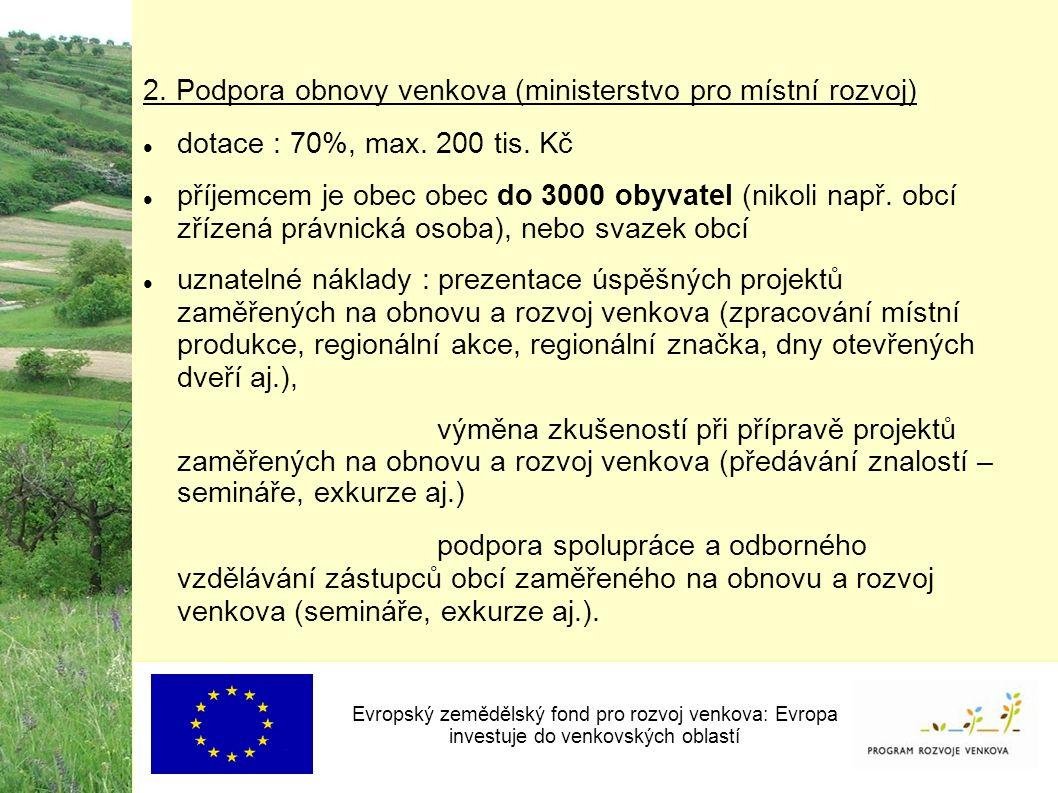2. Podpora obnovy venkova (ministerstvo pro místní rozvoj) dotace : 70%, max.