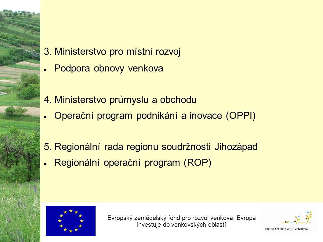 3. Ministerstvo pro místní rozvoj Podpora obnovy venkova 4.