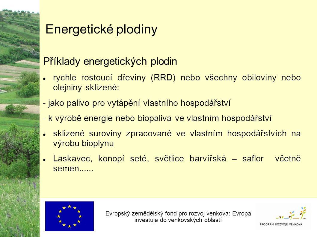 Energetické plodiny Příklady energetických plodin rychle rostoucí dřeviny (RRD) nebo všechny obiloviny nebo olejniny sklizené: - jako palivo pro vytápění vlastního hospodářství - k výrobě energie nebo biopaliva ve vlastním hospodářství sklizené suroviny zpracované ve vlastním hospodářstvích na výrobu bioplynu Laskavec, konopí seté, světlice barvířská – saflor včetně semen......